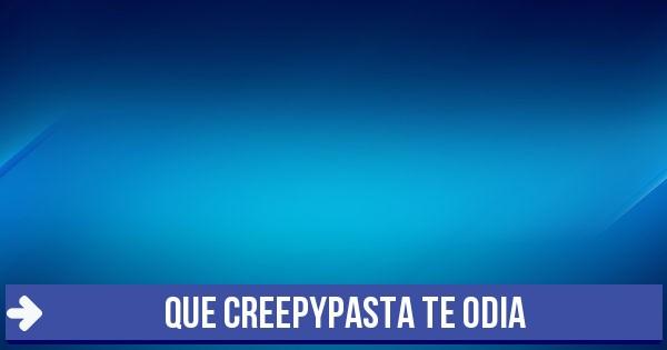 Test Que Creepypasta Te Odia