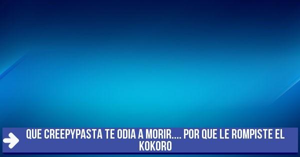 Test Que Creepypasta Te Odia A Morir Por Que Le Rompiste El Kokoro
