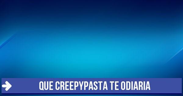 Test Que Creepypasta Te Odiaria