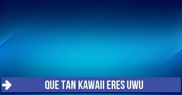 Test Que Tan Kawaii Eres Uwu